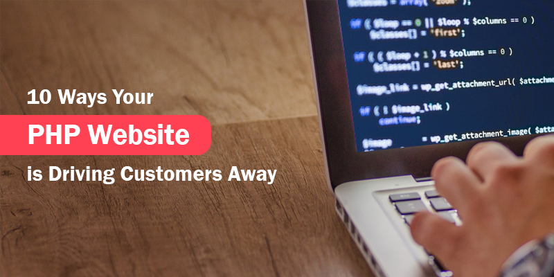 Know About 10 Ways Your PHP Website Is Driving Customers Away